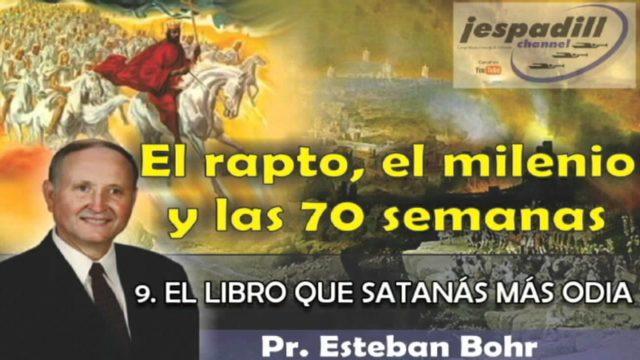 9/10 | El libro que satanás más odia | SERIE: EL RAPTO, EL MILENIO Y LAS 70 SEMANAS | Pastor Esteban Bohr