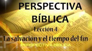 Lección 4   La salvación y el tiempo del fin   Escuela Sabática Perspectiva Bíblica