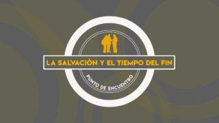 Lección 4   La salvación y el tiempo del fin   Escuela Sabática Punto de encuentro con la Biblia