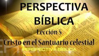 Lección 5   Cristo en el santuario celestial   Escuela Sabática Perspectiva Bíblica