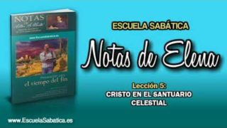 Notas de Elena   Domingo 29 abril 2018   Cristo en el Santuario celestial   Escuela Sabática