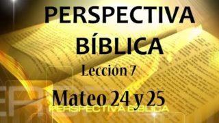 Lección 7   Mateo 24 y 25   Escuela Sabática Perspectiva Bíblica