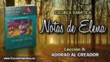 Notas de Elena | Sábado 19 de mayo 2018 | Adorad al Creador | Escuela Sabática