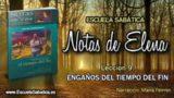 Notas de Elena | Sábado 26 de mayo 2018 | Engaños del tiempo del fin | Escuela Sabática