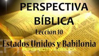 Lección 10 | Estados Unidos y Babilonia | Escuela Sabática Perspectiva Biblica