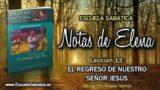 Notas de Elena | Sábado 23 de junio 2018 | El regreso de nuestro Señor Jesús | Escuela Sabática