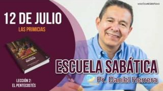 Escuela Sabática   Jueves 12 de julio del 2018   Las Primicias   Pastor Daniel Herrera