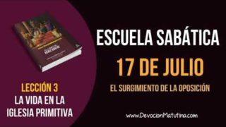 Escuela Sabática   Martes 17 de julio del 2018   El surgimiento de la oposición
