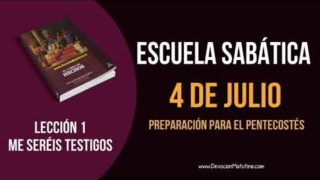 Lección 1   Miércoles 4 de julio 2018   Preparación para el pentecostés   Escuela Sabática