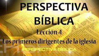 Lección 4 | Los primeros dirigentes de la iglesia | Escuela Sabática Perspectiva Bíblica