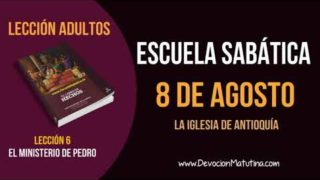 Escuela Sabática   Miércoles 8 de agosto del 2018   La iglesia de Antioquía   Lección Adultos