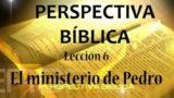 Lección 6 | El ministerio de Pedro | Escuela Sabática Perspectiva Bíblica