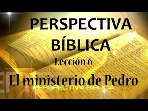Lección 6   El ministerio de Pedro   Escuela Sabática Perspectiva Bíblica