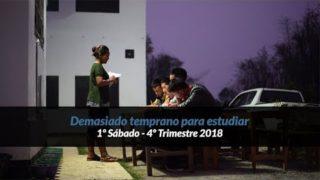 1º Sábado | Demasiado Temprano para estudiar |Informativo mundial de las misiones | 4to trimestre 2018