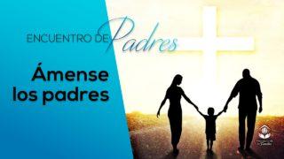 Ámense los padres | Encuentro de Padres