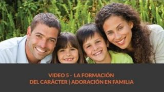 La formación del carácter | Adoración en Familia