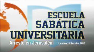 Lección 11   Arresto en Jerusalén   Escuela Sabática Universitaria