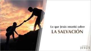 Lo que Jesús enseñó sobre la Salvación | Las enseñanzas de Jesús