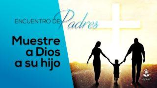 Muestre a Dios para su hijo | Encuentro de Padres