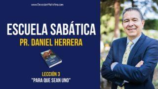 Lección 3 – Para que sean uno – Escuela Sabática – Pastor Daniel Herrera
