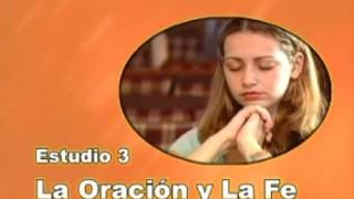 3 | La Oración y la Fe | Serie de estudio: Dios revela su amor