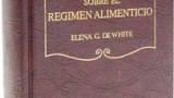 CONSEJOS SOBRE EL RÉGIMEN ALIMENTICIO – ELENA G. DE WHITE