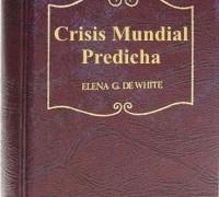 CRISIS MUNDIAL PREDICHA – ELENA G. WHITE