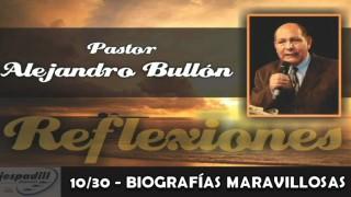 10/30 – BIOGRAFÍAS MARAVILLOSAS – REFLEXIONES PASTOR ALEJANDRO BULLÓN