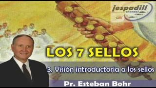 3/9 – Visión introductoria a los sellos – SERIE: LOS 7 SELLOS – PR. ESTABAN BOHR