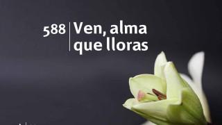 Himno 588 – Ven, alma que lloras – NUEVO HIMNARIO ADVENTISTA