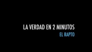 El rapto | La verdad en 2 minutos