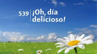 Himno 539   ¡Oh, día delicioso!   Himnario Adventista