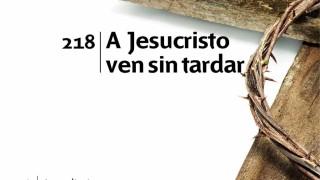 Himno 218 | A Jesucristo ven sin tardar | Himnario Adventista