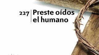 Himno 227 – Preste oídos el humano – NUEVO HIMNARIO ADVENTISTA CANTADO
