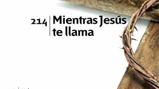 Himno 214   Mientras Jesús te llama   Himnario Adventista