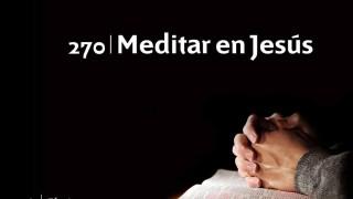 Himno 270 | Meditar en Jesús | Himnario Adventista