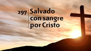 Himno 297 | Salvado con sangre por Cristo | Himnario Adventista