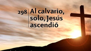 Himno 298   Al calvario, solo, Jesús ascendió   Himnario Adventista