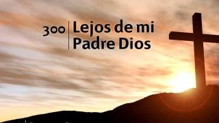 Himno 300 | Lejos de mi padre Dios | Himnario Adventista