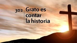 Himno 302   Grato es contar la historia   Himnario Adventista