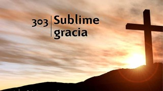 Himno 303 | Sublime gracia | Himnario Adventista