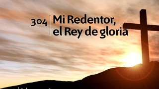 Himno 304   Mi Redentor el rey de gloria   Himnario Adventista