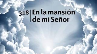 Himno 318 – En la mansión de mi Señor – NUEVO HIMNARIO ADVENTISTA CANTADO