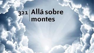 Himno 321 | Allá sobre montes | Nuevo Himnario Adventista