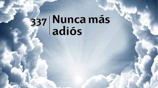 Himno 337 | Nunca más adiós | Himnario Adventista