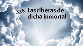 Himno 338 | Las riberas de dicha inmortal | Himnario Adventista