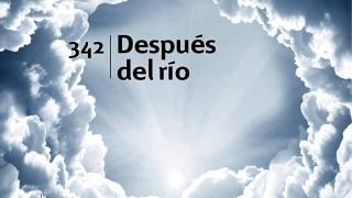 Himno 342 | Después del río | Himnario Adventista