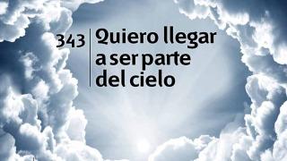 Himno 343   Quiero llegar a ser parte del cielo   Himnario Adventista