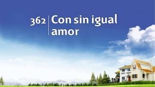 Himno 362 | Con sin igual amor | Himnario Adventista