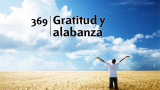 Himno 369 | Gratitud y alabanza | Himnario Adventista